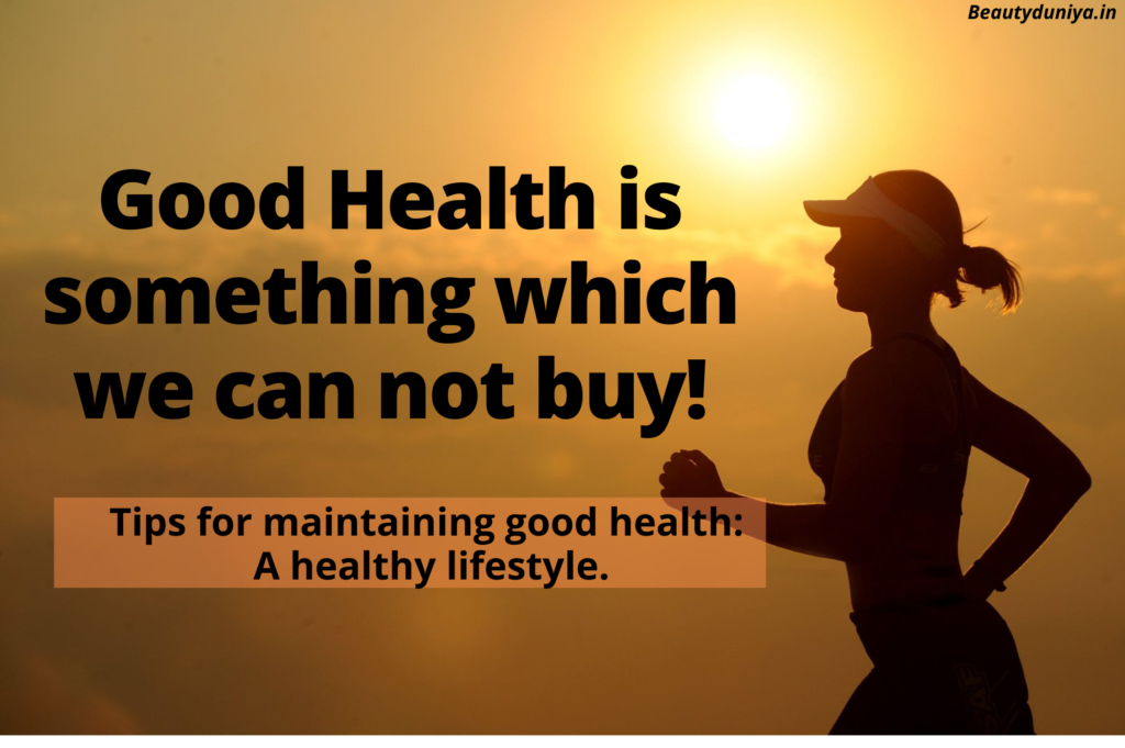 Tips for maintaining good health: A healthy lifestyle.